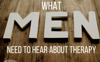 What Men Need to Hear About Therapy